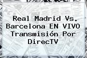 http://tecnoautos.com/wp-content/uploads/imagenes/tendencias/thumbs/real-madrid-vs-barcelona-en-vivo-transmision-por-directv.jpg Real Madrid vs Barcelona en vivo. Real Madrid vs. Barcelona EN VIVO transmisión por DirecTV, Enlaces, Imágenes, Videos y Tweets - http://tecnoautos.com/actualidad/real-madrid-vs-barcelona-en-vivo-real-madrid-vs-barcelona-en-vivo-transmision-por-directv/