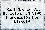 http://tecnoautos.com/wp-content/uploads/imagenes/tendencias/thumbs/real-madrid-vs-barcelona-en-vivo-transmision-por-directv.jpg Real Madrid vs Barcelona en vivo. Real Madrid vs. Barcelona EN VIVO transmisión por DirecTV, Enlaces, Imágenes, Videos y Tweets - http://tecnoautos.com/actualidad/real-madrid-vs-barcelona-en-vivo-real-madrid-vs-barcelona-en-vivo-transmision-por-directv/