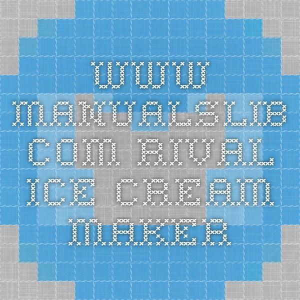 www.manualslib.com      Rival Ice Cream Maker