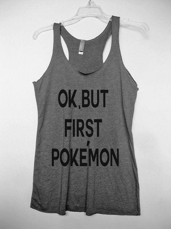 Ok but first pokemon Pokemon go Pokemon clothing by DaInkSmith  #pokemon go tshirt #pokemon tank top