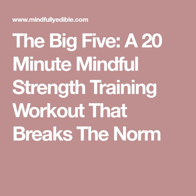 The Big Five: A 20 Minute Mindful Strength Training Workout That Breaks The Norm