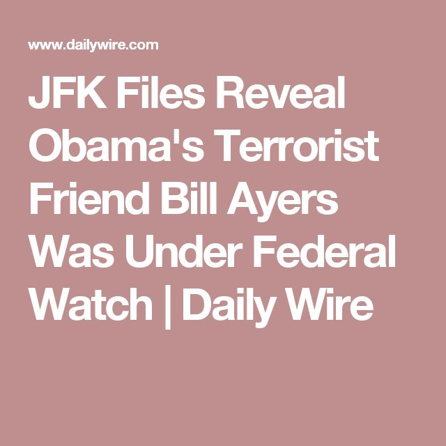 JFK Files Reveal Obama's Terrorist Friend Bill Ayers Was Under Federal Watch | Daily Wire
