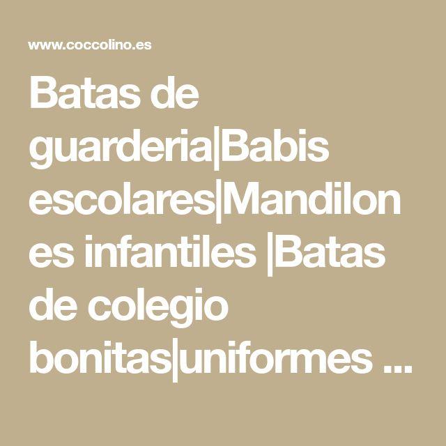 Batas de guarderia|Babis escolares|Mandilones infantiles |Batas de colegio bonitas|uniformes de guardería|babis de colegio|coccolino