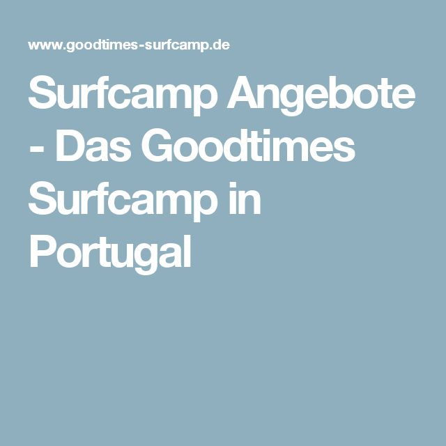 Surfcamp Angebote - Das Goodtimes Surfcamp in Portugal