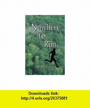 Nowhere to Run (9781936211029) D. R. Evans , ISBN-10: 1936211025  , ISBN-13: 978-1936211029 ,  , tutorials , pdf , ebook , torrent , downloads , rapidshare , filesonic , hotfile , megaupload , fileserve
