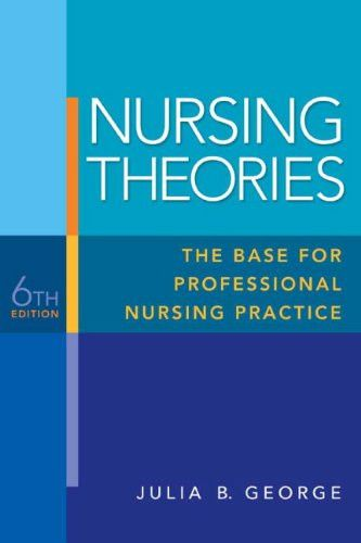 Nursing Theories: The Base for Professional Nursing Practice (6th Edition)