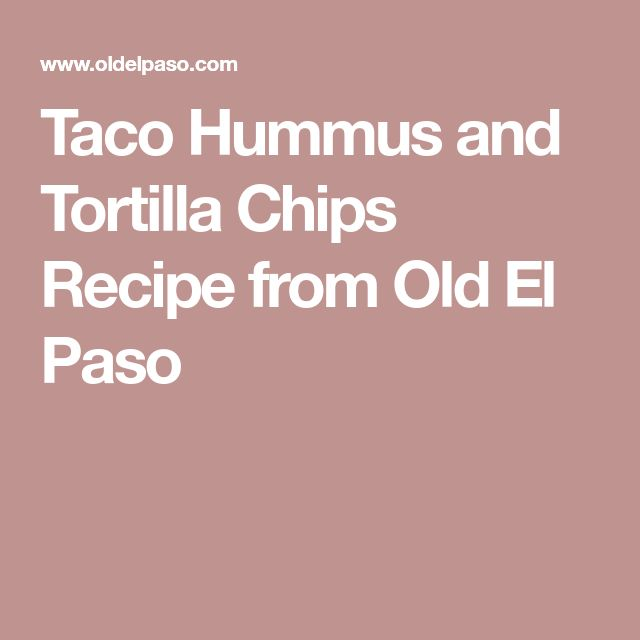 Taco Hummus and Tortilla Chips Recipe from Old El Paso
