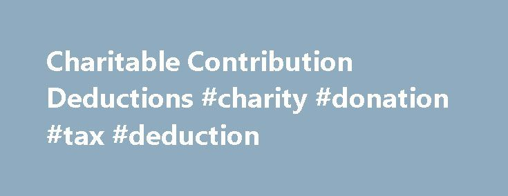 Charitable Contribution Deductions #charity #donation #tax #deduction http://solomon-islands.nef2.com/charitable-contribution-deductions-charity-donation-tax-deduction/  # Like – Click this link to Add this page to your bookmarks Share – Click this link to Share this page through email or social media Print – Click this link to Print this page Charitable Contribution Deductions This article generally explains the rules covering income tax deductions for charitable contributions by…