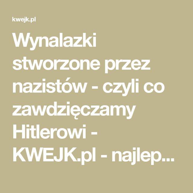 Wynalazki stworzone przez nazistów - czyli co zawdzięczamy Hitlerowi - KWEJK.pl - najlepszy zbiór obrazków z Internetu!