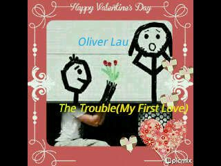 The Trouble (My First Love)