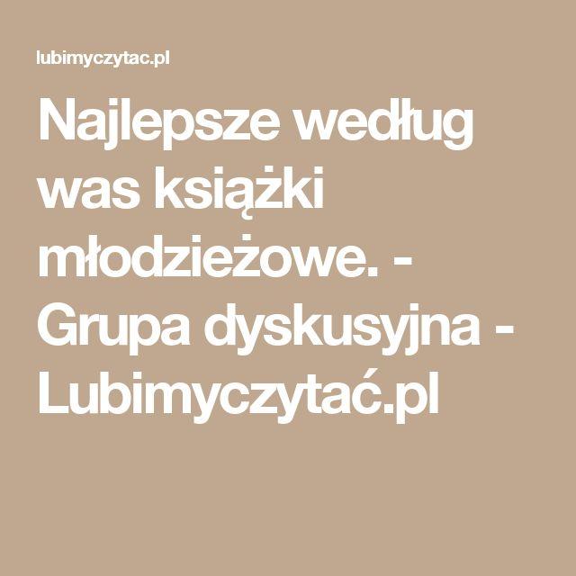 Najlepsze według was książki młodzieżowe. - Grupa dyskusyjna - Lubimyczytać.pl