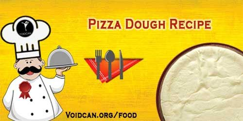 Voidcan.org share with you simple and easy recipe of Pizza dough which you can try yourself and make your love ones happy.