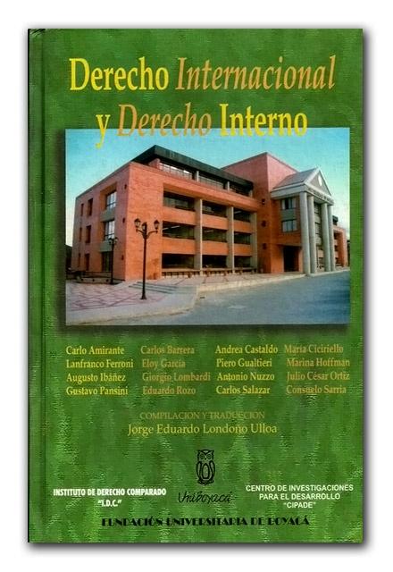 Derecho Internacional y Derecho Interno – Universidad de Boyacá  http://www.librosyeditores.com/tiendalemoine/derecho-internacional/823-derecho-internacional-y-derecho-interno.html  Editores y distribuidores