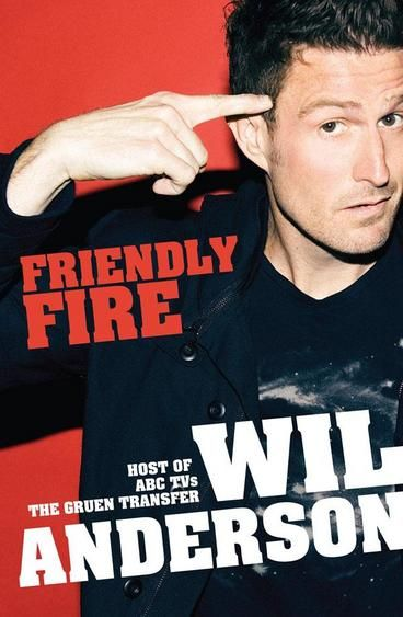 Friendly Fire by Wil Anderson. In this book, Australian comedian Wil Anderson explores a diverse range of topics- from childhood obesity to Valentine's Day, trackie pants to terrorism, aging to four-wheel-drive etiquette, and exercise regimes to VB beer ads- putting his own unique spin on it all. Nothing is sacred as Anderson shifts from topic to topic, stating his views on each and raising some intriguing questions.