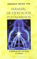 Manual de ejercicios Pleyadianos/ Manual of Pleyadianos exercises (Spanish Edition) - By Amorah Quan Yin - See http://astore.amazon.com/thbeofmtsh-20/detail/8477206090