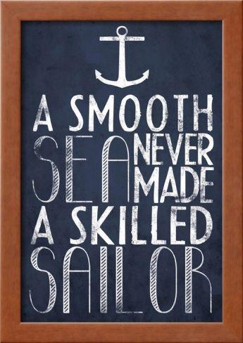 A Smooth Sea Never Made A Skilled Sailor Framed Poster at Art.com