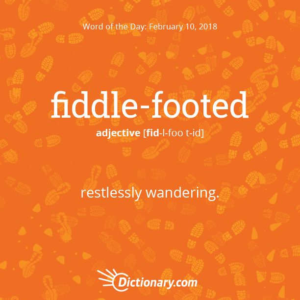 Dictionary.com's Word of the Day - fiddle-footed - Informal. restlessly wandering.