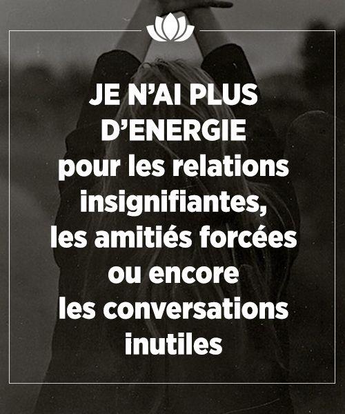 Je n'ai plus d'énergie pour les relations insignifiantes, les amitiés forcées ou encore les conversations inutiles.