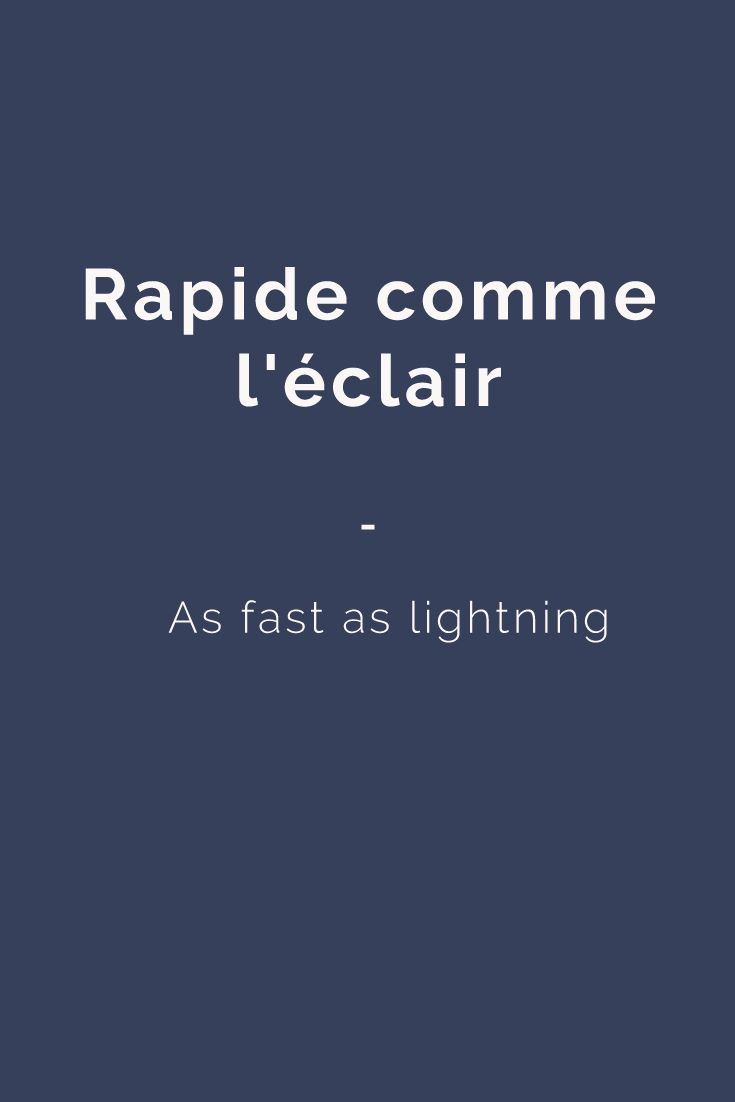 Rapide comme l'éclair - As fast as lightning. For more French expressions you can learn daily, get a copy of this e-book from Talk in French: https://store.talkinfrench.com/product/french-expressions/