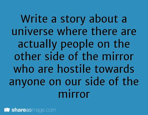 The person inside the mirror is just the opposite of you.