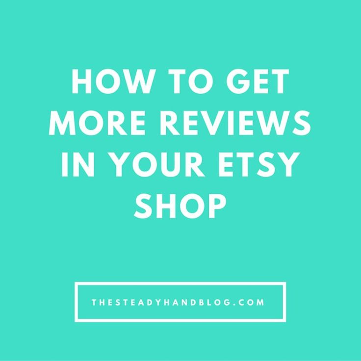 How To Get More Reviews In Your Etsy Shop!   The Steady Hand