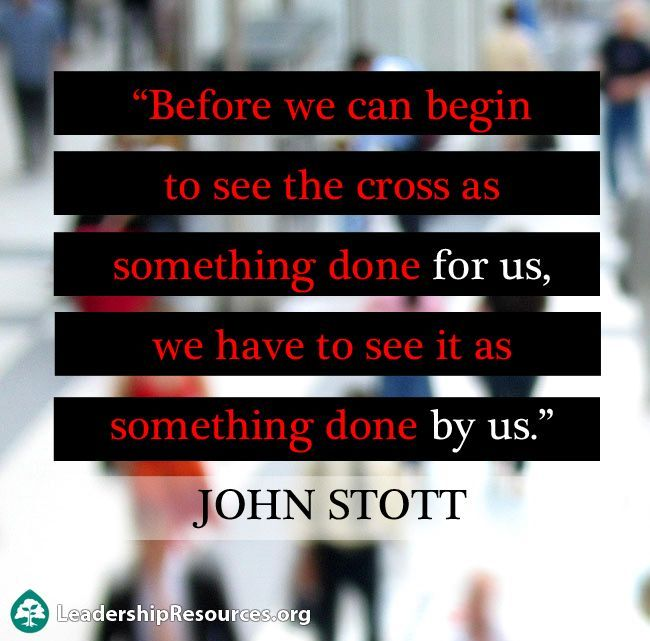 """Before we can begin to see the cross as something done for us, we have to see it as something done by us."" John Stott  http://www.leadershipresources.org/blog/quotes-about-the-cross-of-jesus-christ/ #Jesus #Bible #Cross"