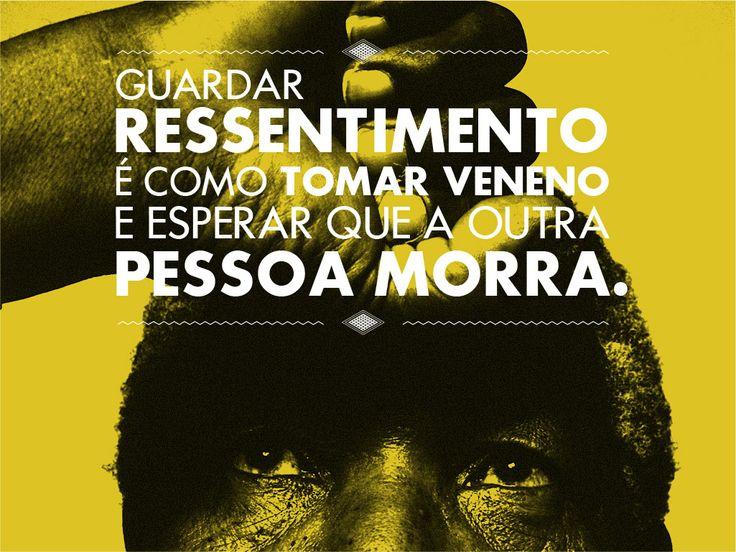 """""""Guardar ressentimento é como tomar veneno e esperar que a outra pessoa morra."""" Nelson Mandela"""