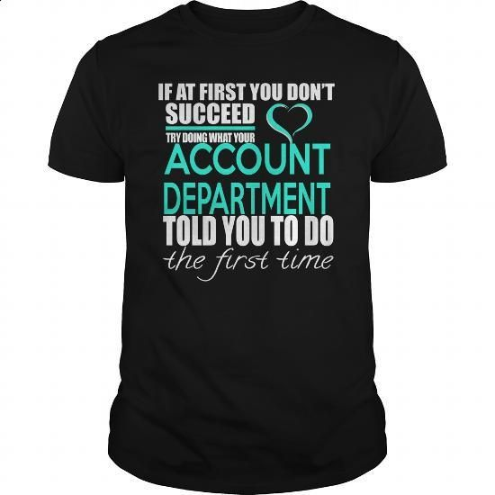ACCOUNT DEPARTMENT - IF YOU #shirt #T-Shirts. BUY NOW => https://www.sunfrog.com/LifeStyle/ACCOUNT-DEPARTMENT--IF-YOU-Black-Guys.html?60505