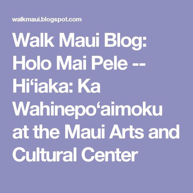 Walk Maui Blog: Holo Mai Pele -- Hi'iaka: Ka Wahinepo'aimoku at the Maui Arts and Cultural Center