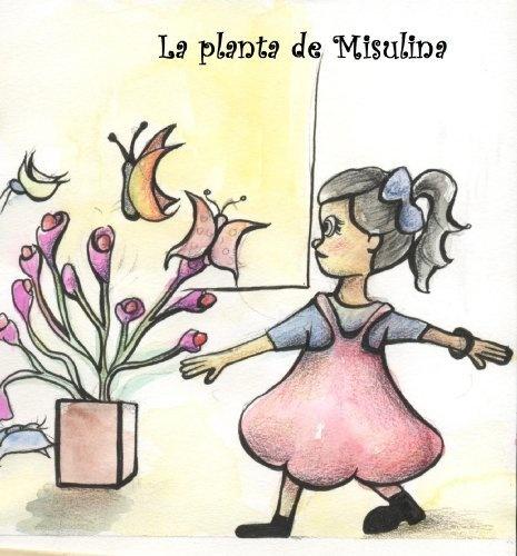 La planta de Misulina (Cuentos de Pueblo Chico) (Spanish Edition) by Lady Diana Castillo, http://www.amazon.com/gp/product/B00A6C4JEU/ref=cm_sw_r_pi_alp_kB4Rqb003WK9J