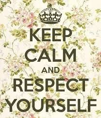 Keep Calm and respect yoursef
