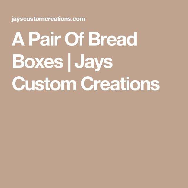 A Pair Of Bread Boxes | Jays Custom Creations
