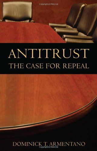 Antitrust: The Case for Repeal by Dominick T. Armentano. $9.95. Publication: July 7, 2007. Publisher: Ludwig von Mises Institute; 3rd edition (July 7, 2007). Author: Dominick T. Armentano