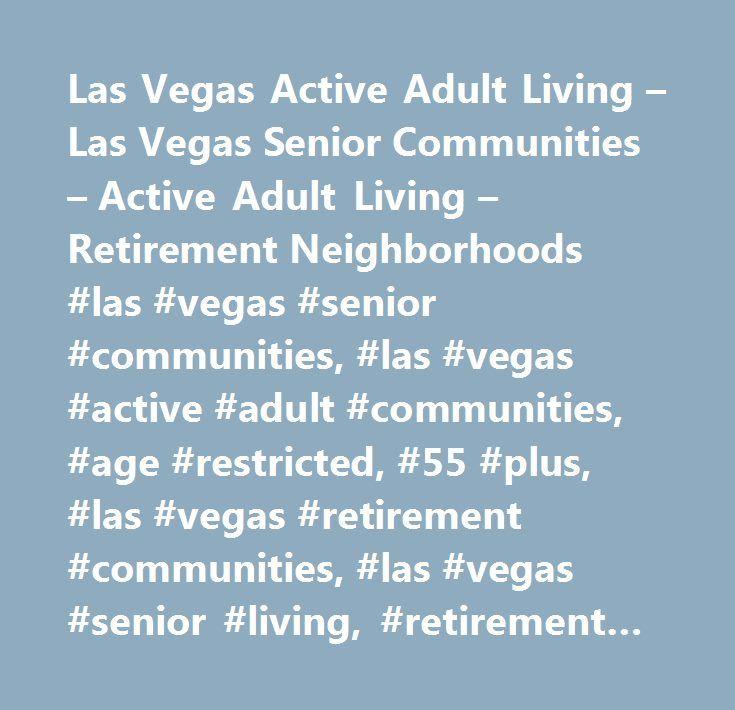 Las Vegas Active Adult Living – Las Vegas Senior Communities – Active Adult Living – Retirement Neighborhoods #las #vegas #senior #communities, #las #vegas #active #adult #communities, #age #restricted, #55 #plus, #las #vegas #retirement #communities, #las #vegas #senior #living, #retirement #neighborhoods, #senior #neighborhoods, #las #vegas #senior #living, #age #qualified, #sun #city #las #vegas, #sun #city #anthem, #sun #city #summerlin, #sun #city #macdonald #ranch, #solera #at #anthem…