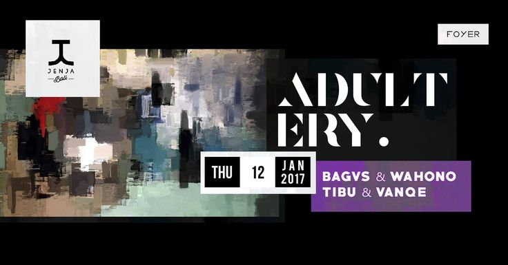 Jenja Foyer X Adultery > Bali Event Calendar  As 2017 begin, we're extremely excited to start our Bass night with friends from Bandung and Jakarta, Bagvs & Wahono. Supported by Tibu and Vanqe to complete all our bass earbuds and dance moves, be sure to check out their bio and mixes!