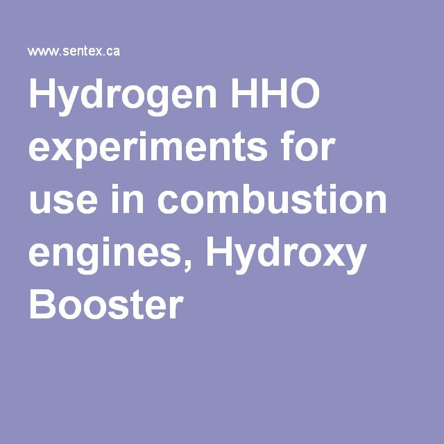 Hydrogen HHO experiments for use in combustion engines, Hydroxy Booster