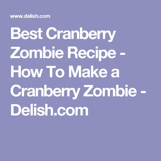 Best Cranberry Zombie Recipe - How To Make a Cranberry Zombie - Delish.com