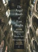 The angel roofs of East Anglia : unseen masterpieces of the middle ages / Michael Rimmer