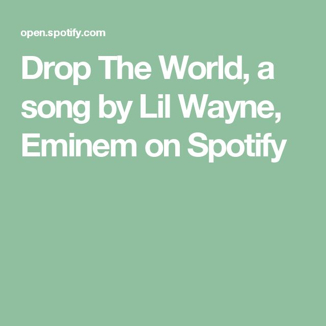 Drop The World, a song by Lil Wayne, Eminem on Spotify