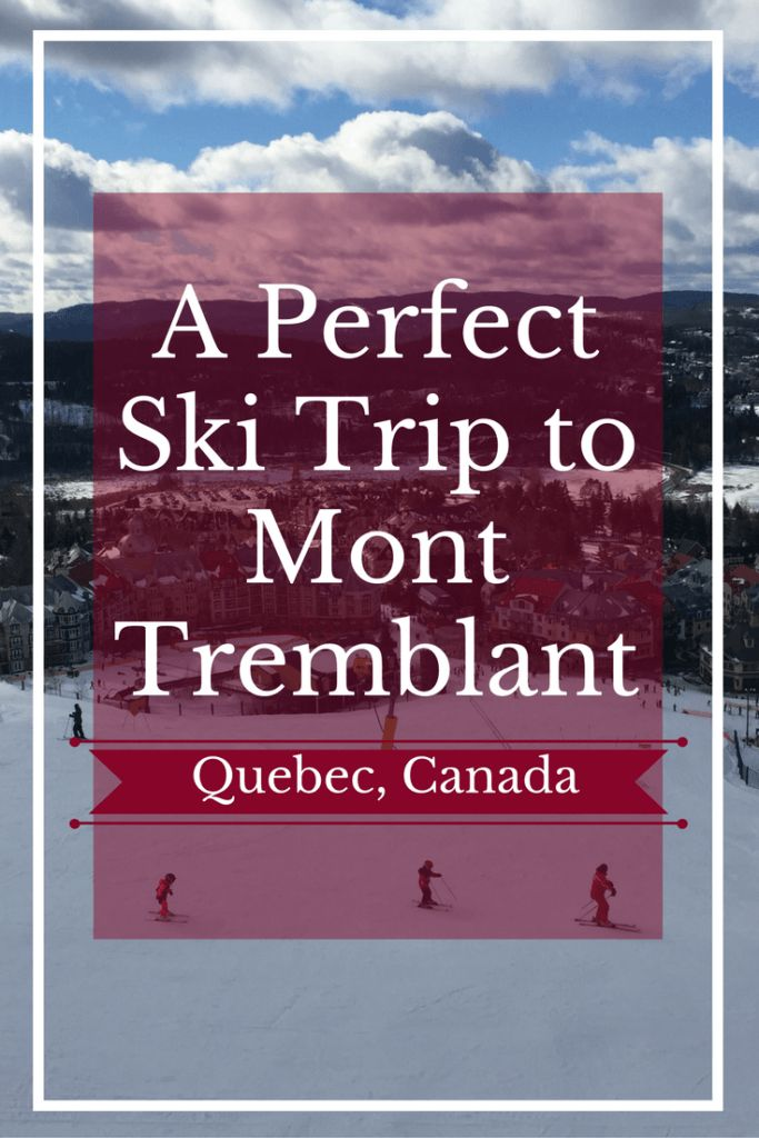 Planning a ski trip this winter? Mont Tremblant in Quebec has great slopes, gorgeous views, and a ski on/off pedestrian apres-ski village.