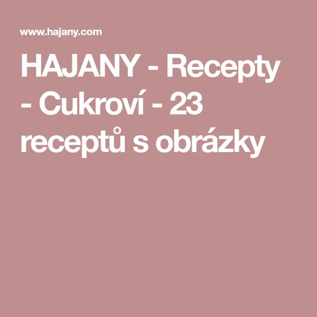 HAJANY - Recepty - Cukroví - 23 receptů s obrázky