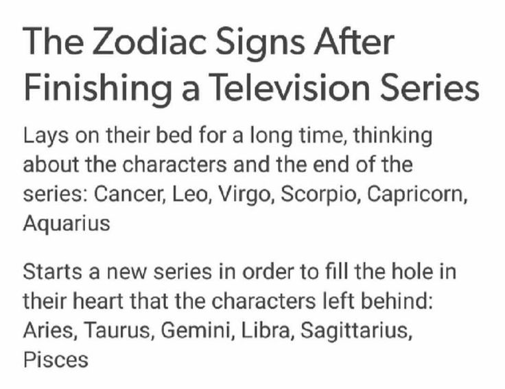 """Capricorn: I finish a series, not give a shit about any of it, and just do something else afterwards. I'm just like: """"Well, that happened"""" bad move on."""
