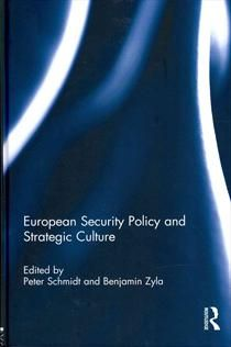 European security policy and strategic culture / ed. by Peter Schmidt and Benjamin Zyla. -- London ;  New York :  Routledge, Taylor & Francis Group,  2013.