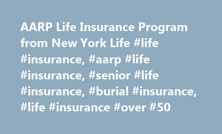 AARP Life Insurance Program from New York Life #life #insurance, #aarp #life #insurance, #senior #life #insurance, #burial #insurance, #life #insurance #over #50 http://el-paso.remmont.com/aarp-life-insurance-program-from-new-york-life-life-insurance-aarp-life-insurance-senior-life-insurance-burial-insurance-life-insurance-over-50/  # † Includes details on costs, eligibility, renewability, limitations and exclusions. New York Life Insurance Company pays royalty fees to AARP for the use of…