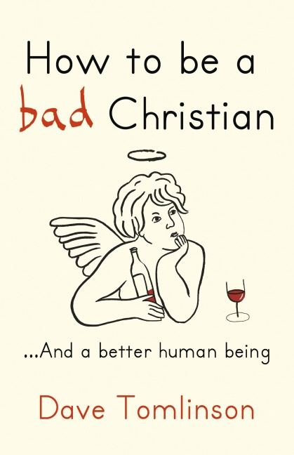 How to be a bad Christian- Dave Tomlinson