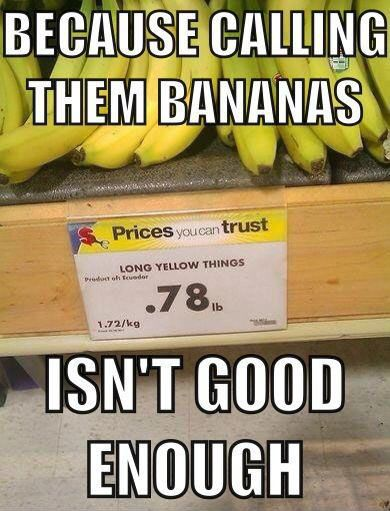 Hahahahah. There are people who don't know what a banana is?