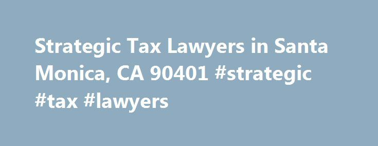 Strategic Tax Lawyers in Santa Monica, CA 90401 #strategic #tax #lawyers http://solomon-islands.remmont.com/strategic-tax-lawyers-in-santa-monica-ca-90401-strategic-tax-lawyers/  # Strategic Tax Lawyers in Santa Monica, CA 90401 Strategic Tax Lawyers at 201 Wilshire Blvd, Santa Monica, CA 90401 is a firm offering accounting or tax preparation services. Here at AccountingFirmsAndTaxPreparation.com, search a free business directory of over 33,000+ firms offering personal or business Accounting…