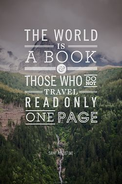 The world is a book - those who do not travel read only one page. So very true!