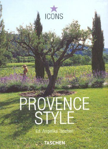 Provence Style: Landscapes Houses Interiors Details (Icons) (French and German Edition) by Dr Angelika Taschen | LibraryThing