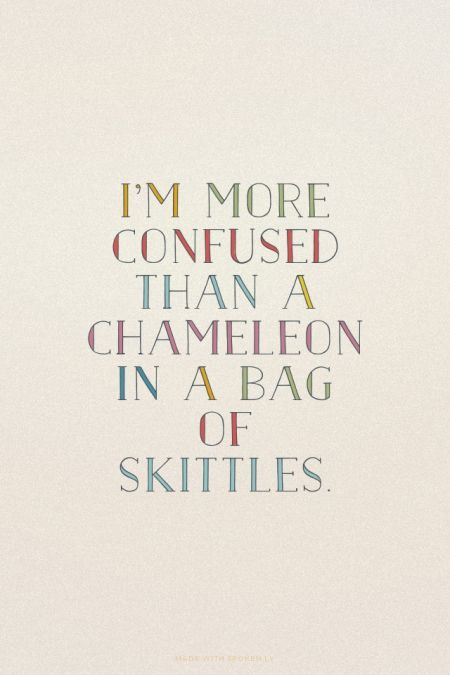 I'm more confused than a chameleon in a bag of Skittles. | Klara made this with Spoken.ly